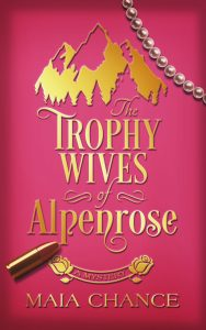 Maia Chance Mystery The Trophy Wives of Alpenrose